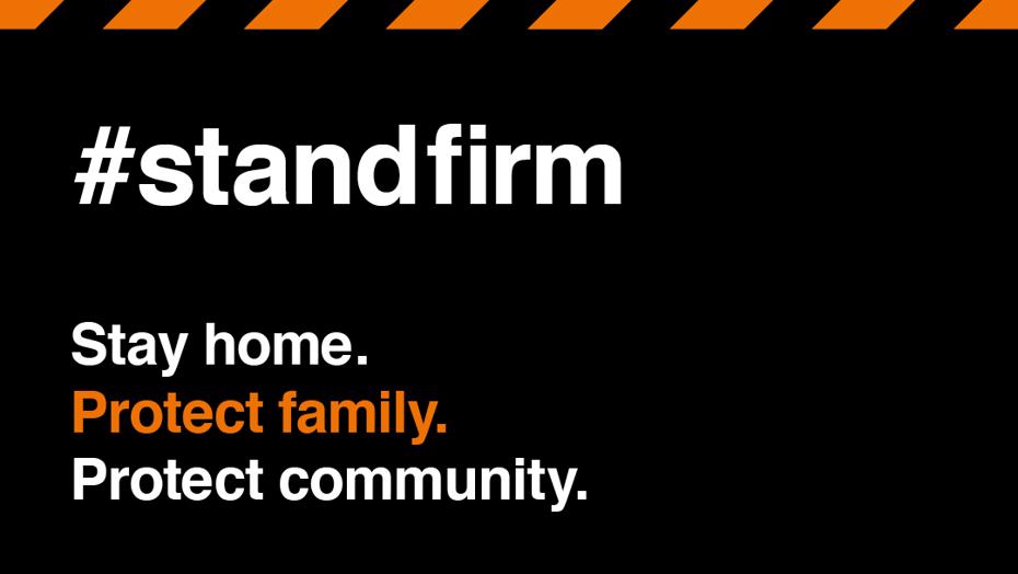 Stand firm. Stay home. Protect family. Protect community